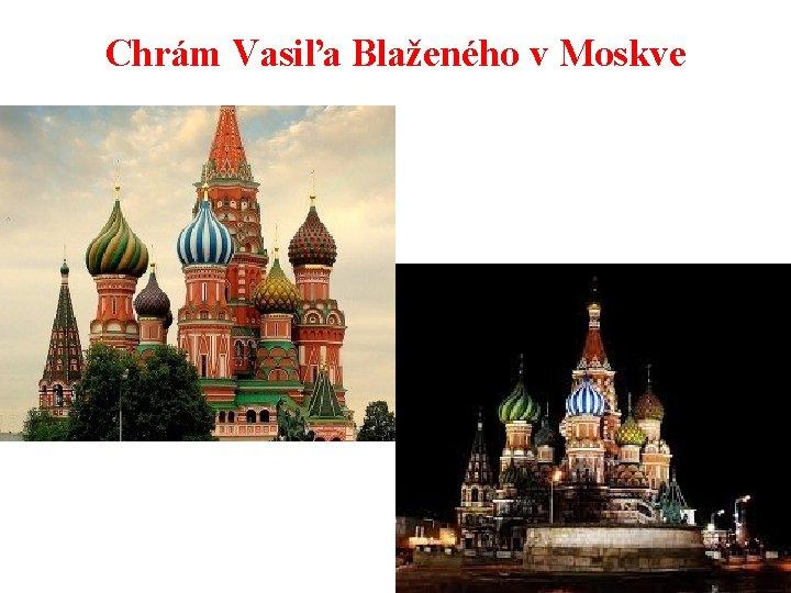 Chrám Vasiľa Blaženého v Moskve