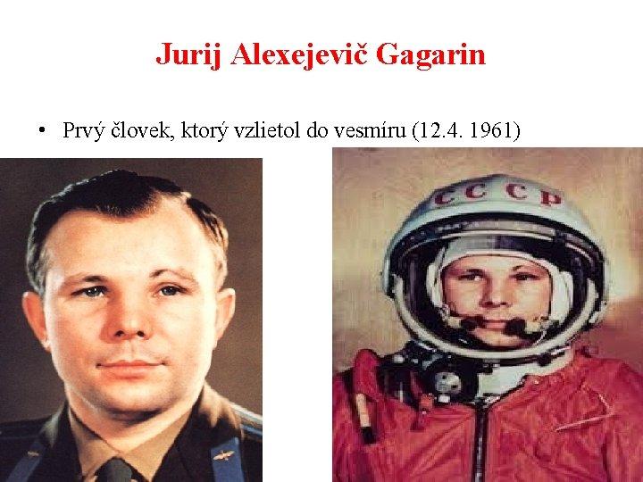 Jurij Alexejevič Gagarin • Prvý človek, ktorý vzlietol do vesmíru (12. 4. 1961)