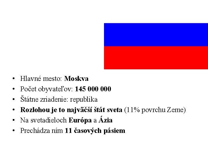 • • • Hlavné mesto: Moskva Počet obyvateľov: 145 000 Štátne zriadenie: republika