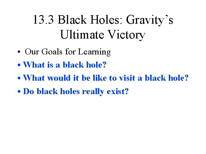 13. 3 Black Holes: Gravity's Ultimate Victory • Our Goals for Learning • What