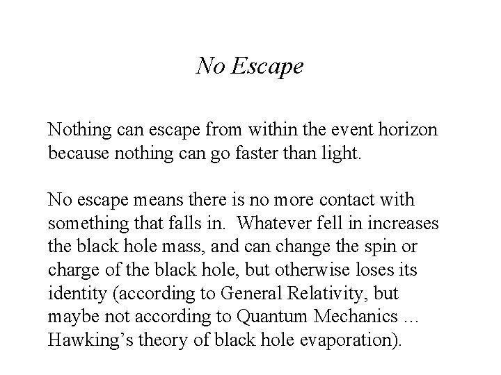 No Escape Nothing can escape from within the event horizon because nothing can go