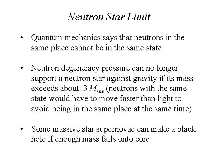 Neutron Star Limit • Quantum mechanics says that neutrons in the same place cannot