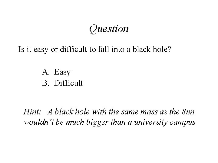 Question Is it easy or difficult to fall into a black hole? A. Easy