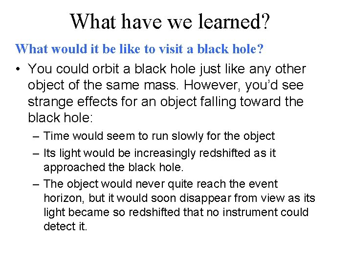 What have we learned? What would it be like to visit a black hole?