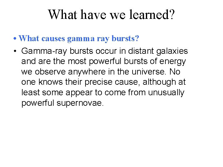 What have we learned? • What causes gamma ray bursts? • Gamma-ray bursts occur
