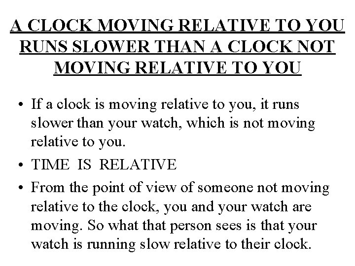 A CLOCK MOVING RELATIVE TO YOU RUNS SLOWER THAN A CLOCK NOT MOVING RELATIVE