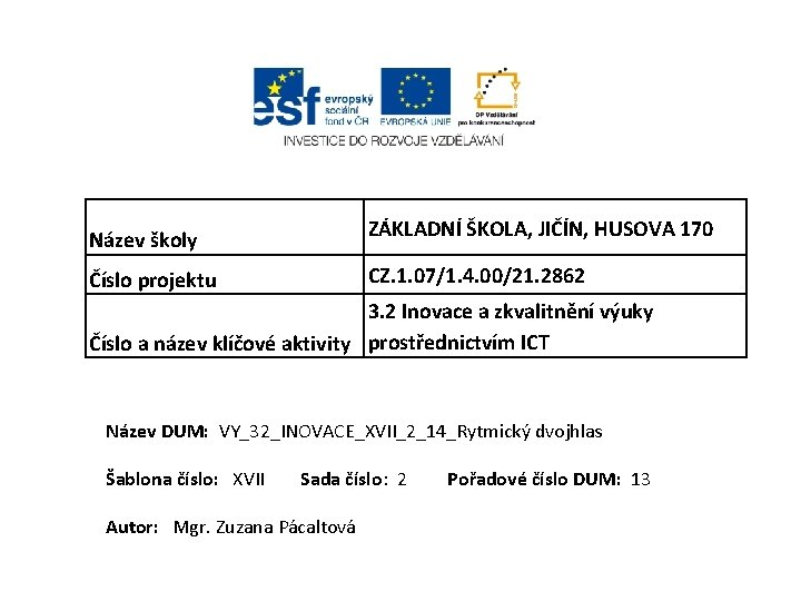 ZÁKLADNÍ ŠKOLA, JIČÍN, HUSOVA 170 Název školy CZ. 1. 07/1. 4. 00/21. 2862 Číslo