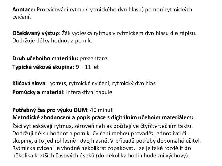 Anotace: Procvičování rytmu (rytmického dvojhlasu) pomocí rytmických cvičení. Očekávaný výstup: Žák vytleská rytmus v
