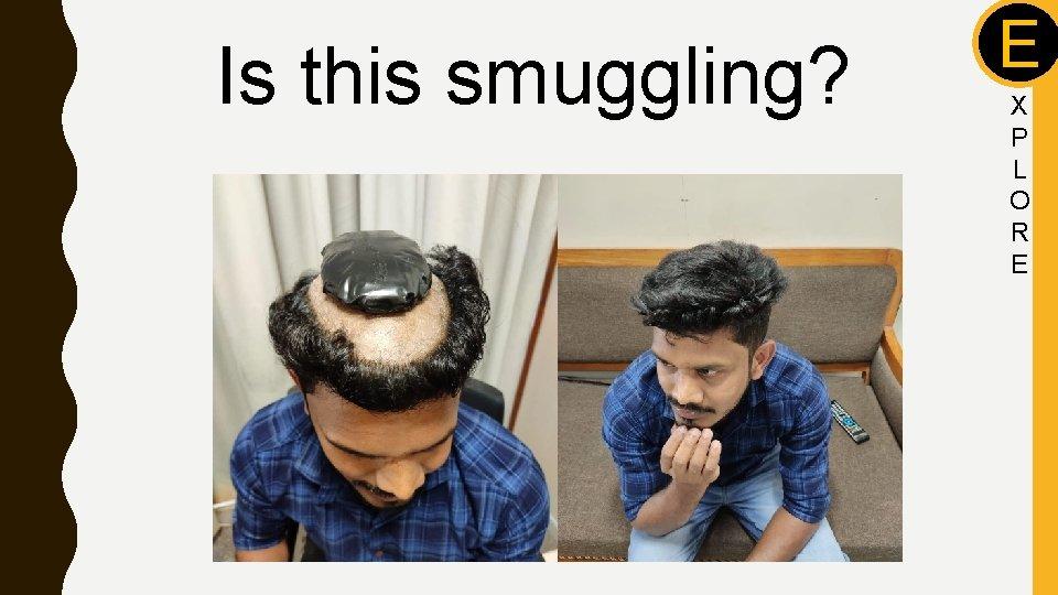 Is this smuggling? E X P L O R E