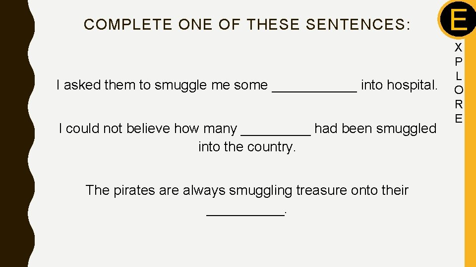 COMPLETE ONE OF THESE SENTENCES: E I asked them to smuggle me some ______