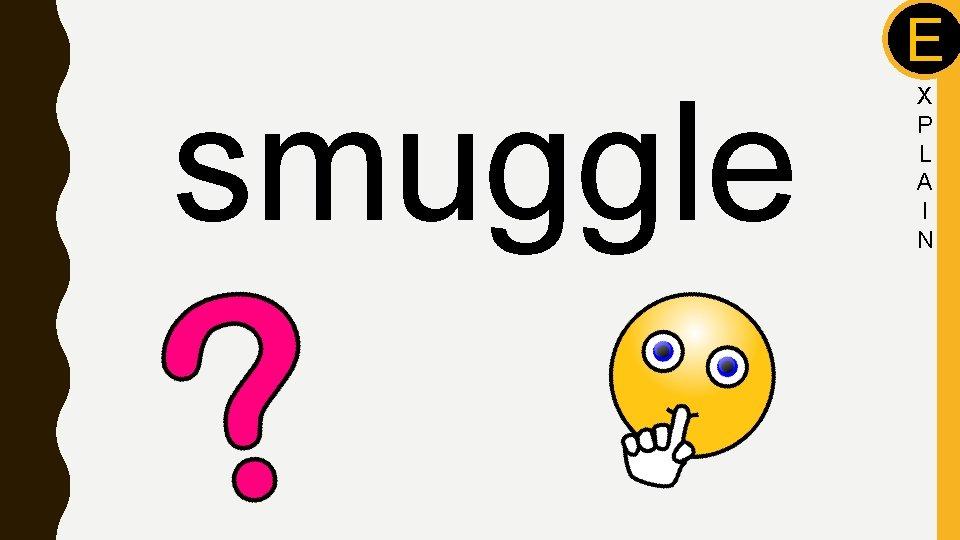 smuggle E X P L A I N