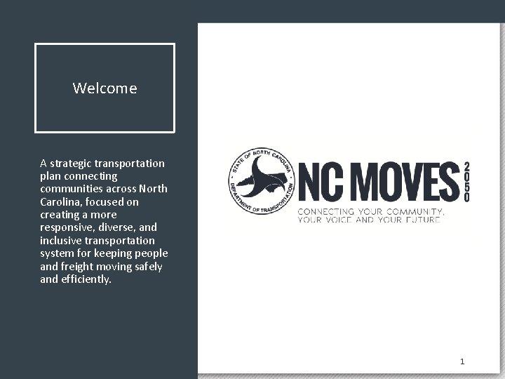ncdot. gov/ncmoves Welcome A strategic transportation plan connecting communities across North communities across Carolina,