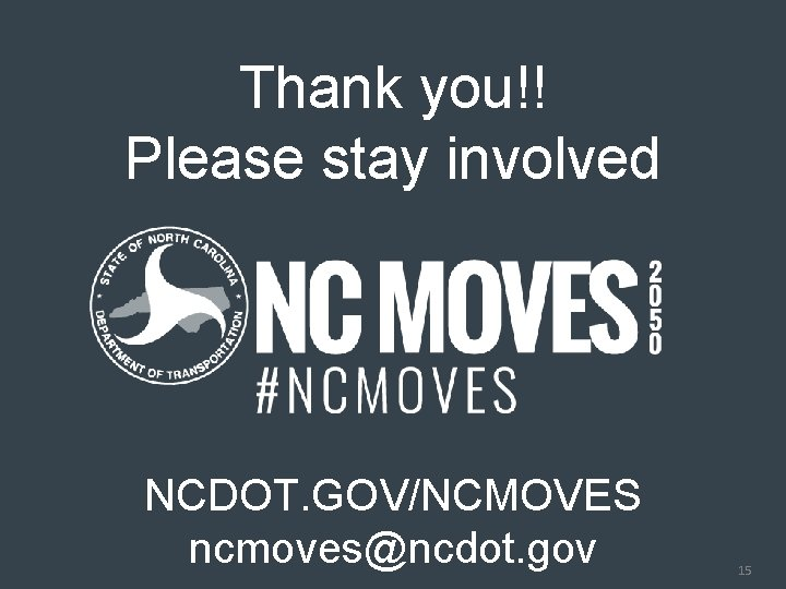 ncdot. gov/ncmoves Thank you!! Please stay involved NCDOT. GOV/NCMOVES ncmoves@ncdot. gov 15 15