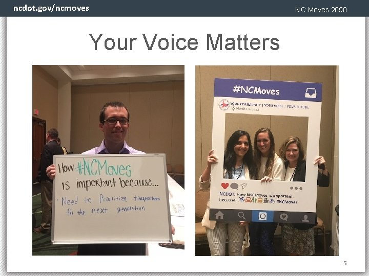 ncdot. gov/ncmoves NC Moves 2050 Your Voice Matters 5