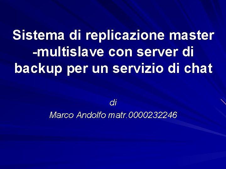 Sistema di replicazione master -multislave con server di backup per un servizio di chat