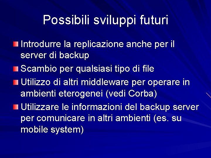 Possibili sviluppi futuri Introdurre la replicazione anche per il server di backup Scambio per
