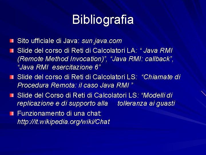 Bibliografia Sito ufficiale di Java: sun. java. com Slide del corso di Reti di