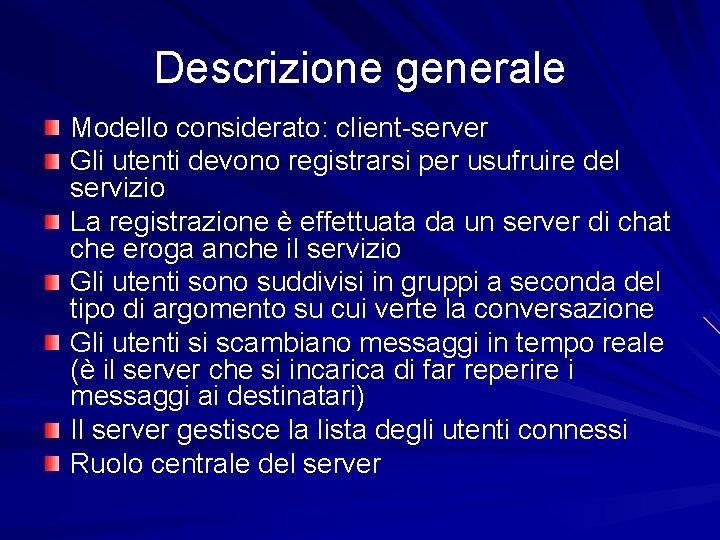 Descrizione generale Modello considerato: client-server Gli utenti devono registrarsi per usufruire del servizio La