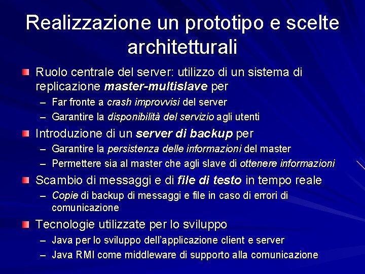 Realizzazione un prototipo e scelte architetturali Ruolo centrale del server: utilizzo di un sistema