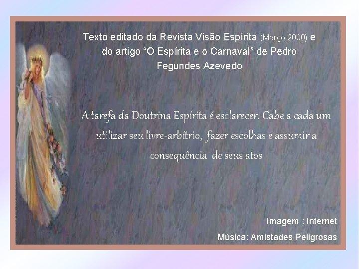 """Texto editado da Revista Visão Espírita (Março 2000) e do artigo """"O Espírita e"""