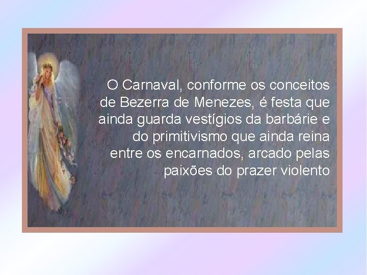 O Carnaval, conforme os conceitos de Bezerra de Menezes, é festa que ainda guarda