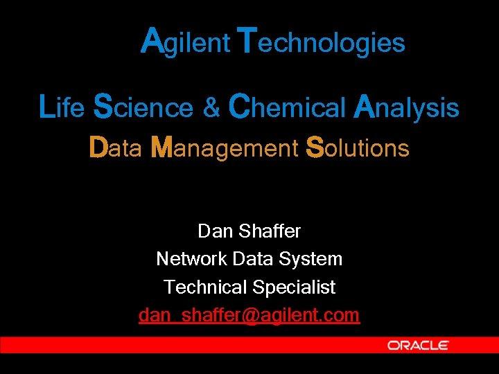 Agilent Technologies Life Science & Chemical Analysis Data Management Solutions Dan Shaffer Network Data