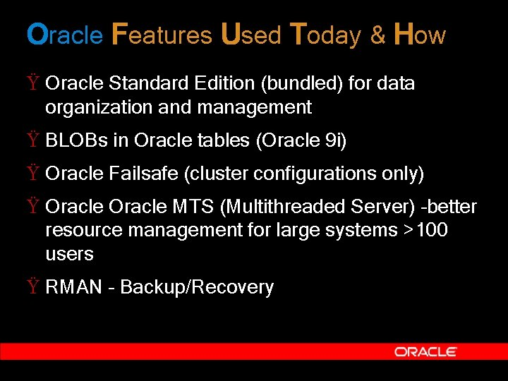 Oracle Features Used Today & How Ÿ Oracle Standard Edition (bundled) for data organization