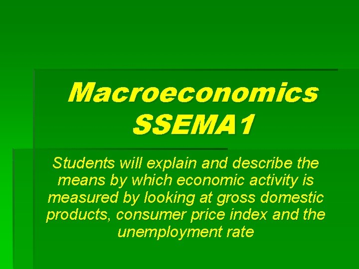 Macroeconomics SSEMA 1 Students will explain and describe the means by which economic activity