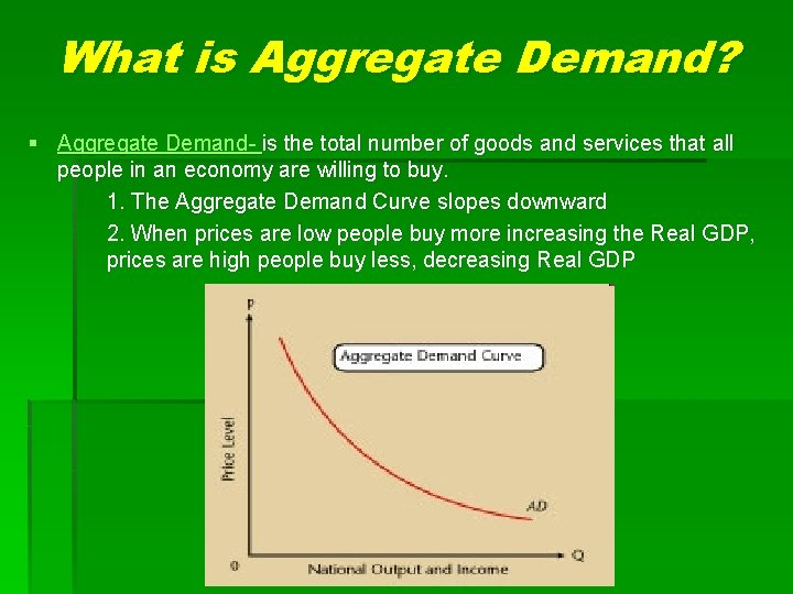 What is Aggregate Demand? § Aggregate Demand- is the total number of goods and