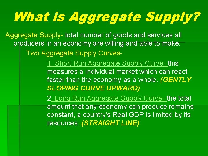 What is Aggregate Supply? Aggregate Supply- total number of goods and services all producers