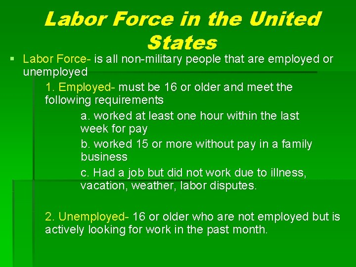 Labor Force in the United States § Labor Force- is all non-military people that