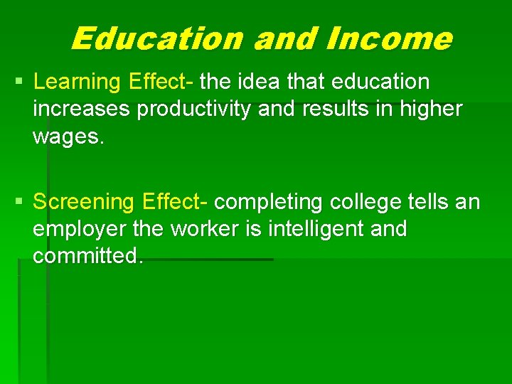 Education and Income § Learning Effect- the idea that education increases productivity and results