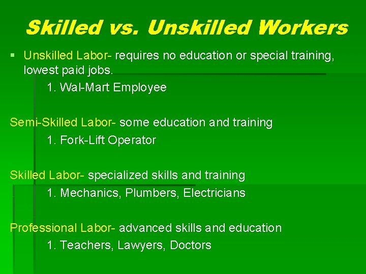 Skilled vs. Unskilled Workers § Unskilled Labor- requires no education or special training, lowest