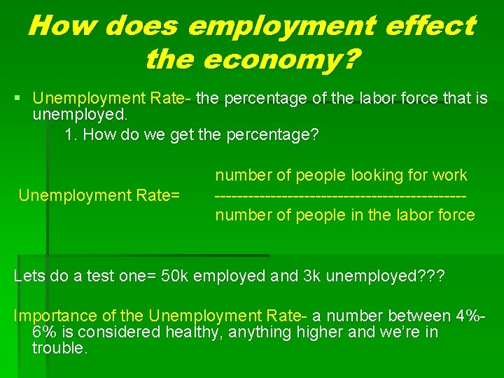 How does employment effect the economy? § Unemployment Rate- the percentage of the labor