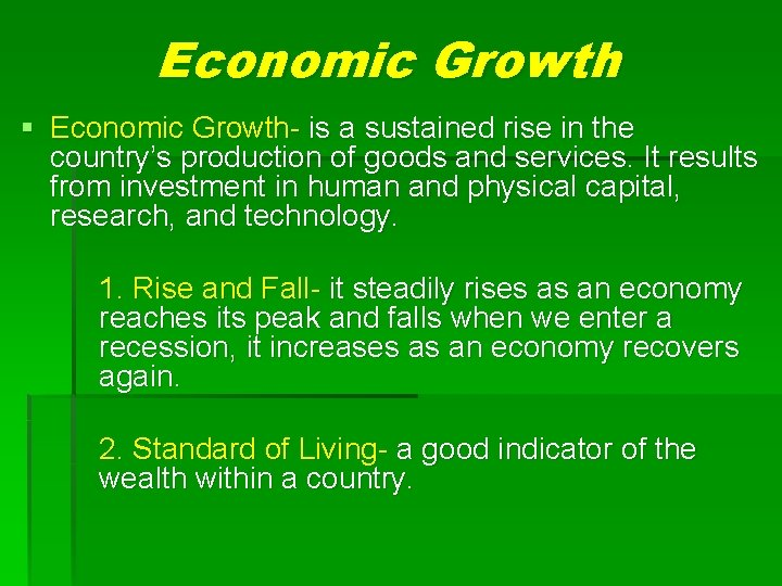 Economic Growth § Economic Growth- is a sustained rise in the country's production of