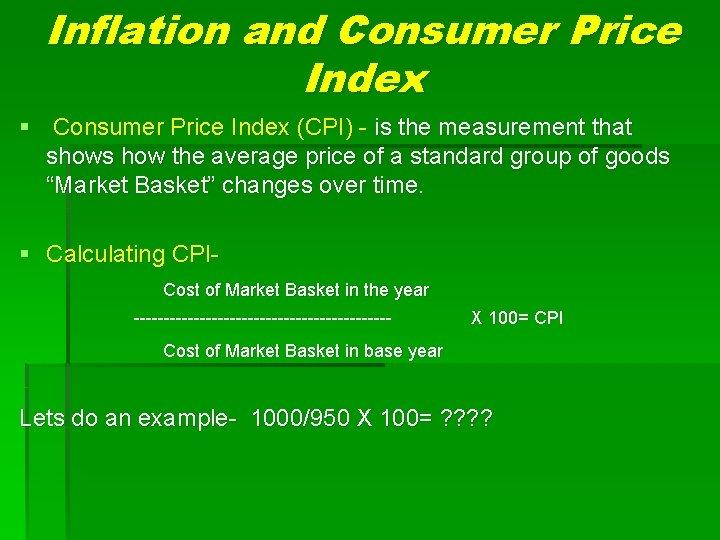 Inflation and Consumer Price Index § Consumer Price Index (CPI) - is the measurement