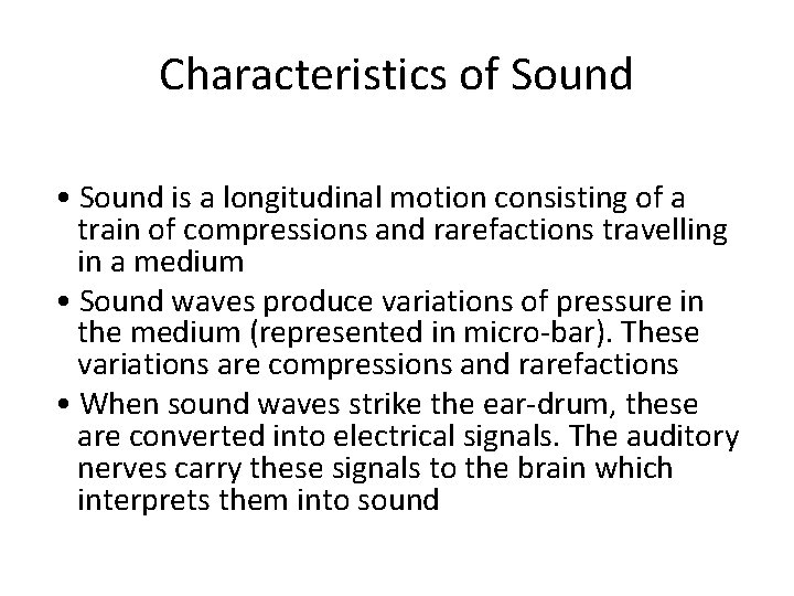 Characteristics of Sound • Sound is a longitudinal motion consisting of a train of