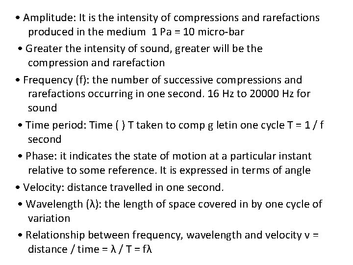 • Amplitude: It is the intensity of compressions and rarefactions produced in the