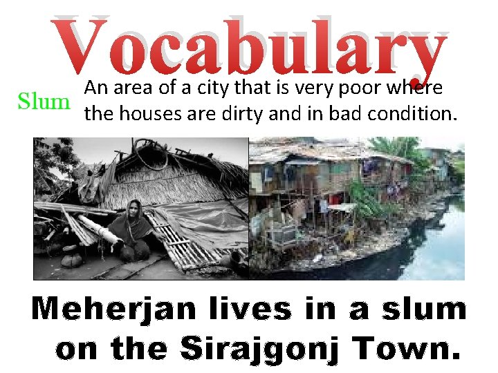 Vocabulary An area of a city that is very poor where Slum the houses