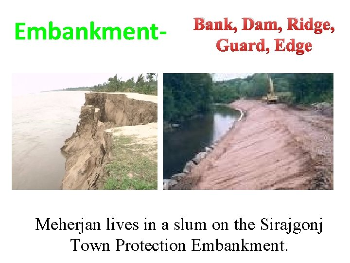 Embankment- Bank, Dam, Ridge, Guard, Edge Meherjan lives in a slum on the Sirajgonj