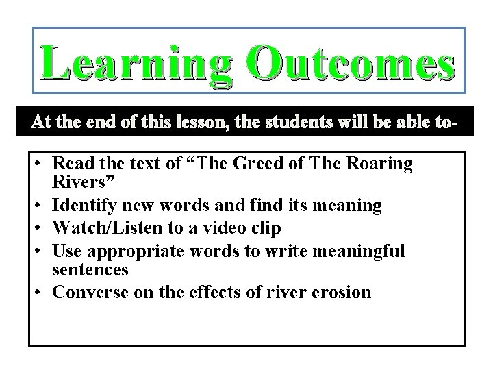 Learning Outcomes At the end of this lesson, the students will be able to-
