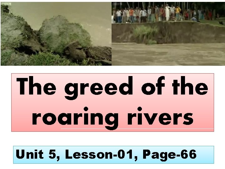 The greed of the roaring rivers Unit 5, Lesson-01, Page-66
