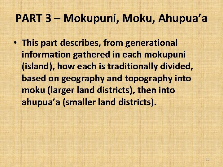 PART 3 – Mokupuni, Moku, Ahupua'a • This part describes, from generational information gathered
