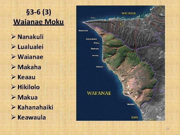 § 3 -6 (3) Waianae Moku Ø Nanakuli Ø Lualualei Ø Waianae Ø Makaha