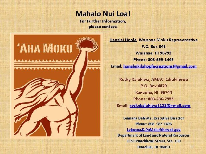 Mahalo Nui Loa! For Further Information, please contact: Hanalei Hopfe, Waianae Moku Representative P.