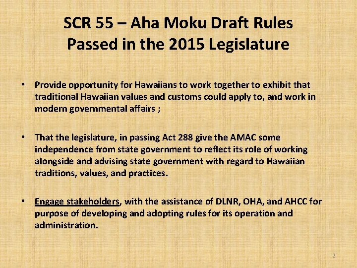 SCR 55 – Aha Moku Draft Rules Passed in the 2015 Legislature • Provide