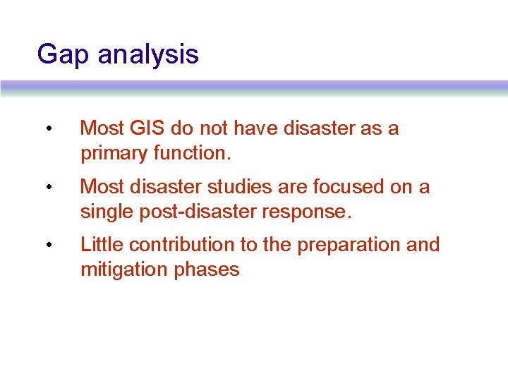 Gap analysis • Most GIS do not have disaster as a primary function. •