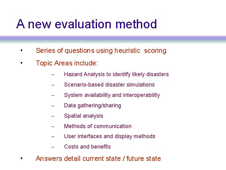 A new evaluation method • Series of questions using heuristic scoring • Topic Areas