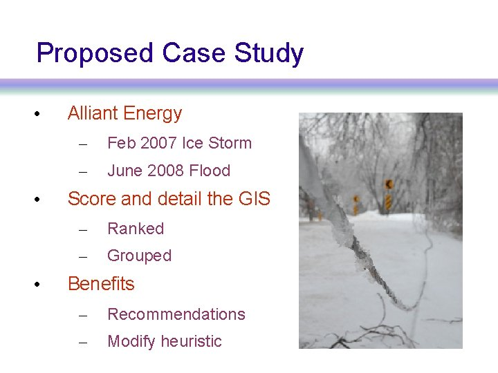 Proposed Case Study • • • Alliant Energy – Feb 2007 Ice Storm –
