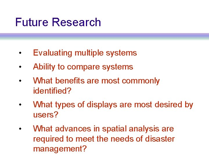 Future Research • Evaluating multiple systems • Ability to compare systems • What benefits